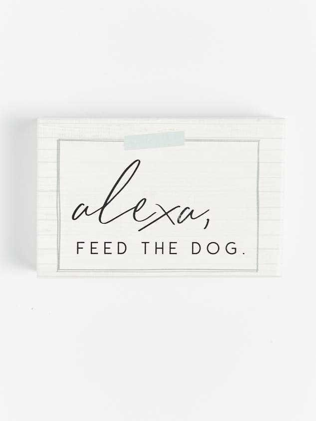 Alexa, Feed the Dog Block Sign - Altar'd State